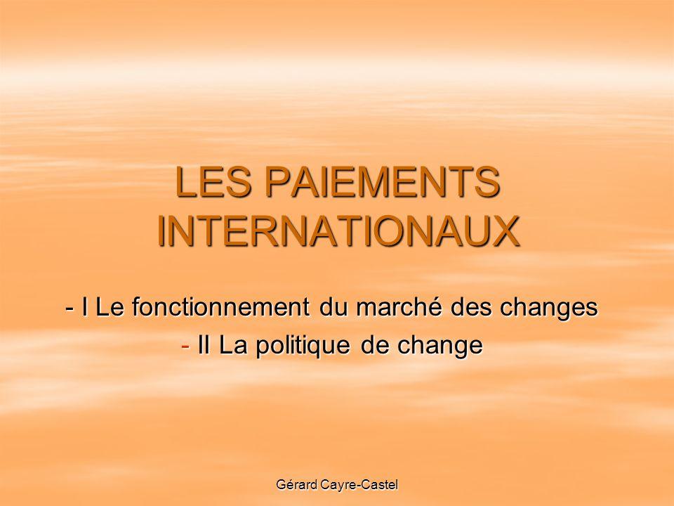 Gérard Cayre-Castel LES PAIEMENTS INTERNATIONAUX - I Le fonctionnement du marché des changes - II La politique de change