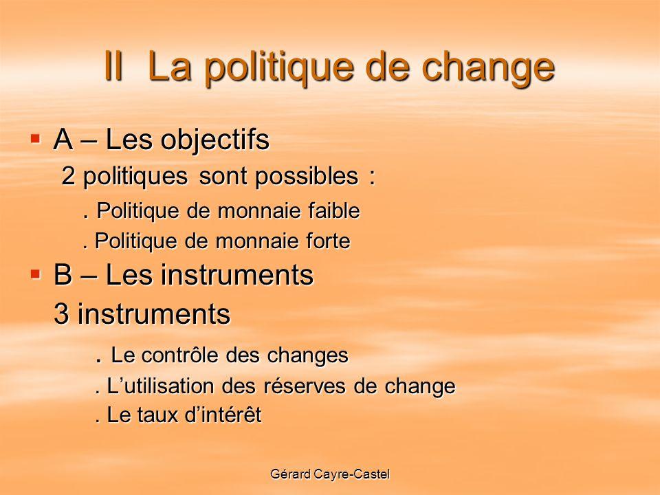 Gérard Cayre-Castel II La politique de change A – Les objectifs A – Les objectifs 2 politiques sont possibles :.