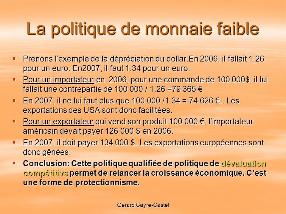 Gérard Cayre-Castel La politique de monnaie faible Prenons lexemple de la dépréciation du dollar.En 2006, il fallait 1,26 pour un euro.