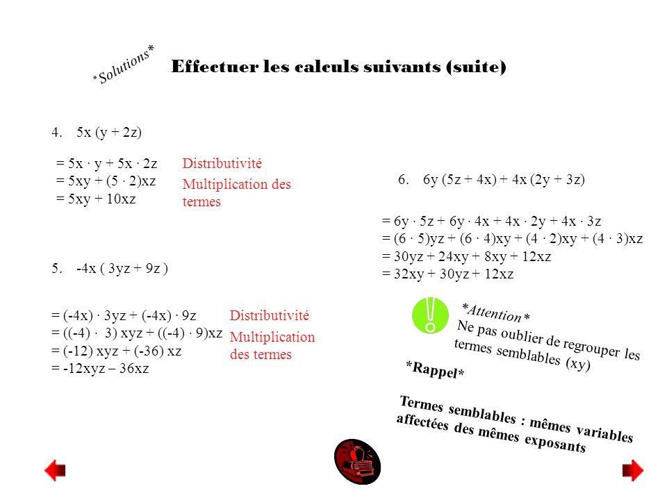 Effectuer les calculs suivants (suite) 4.5x (y + 2z) 5.-4x ( 3yz + 9z ) = 5x · y + 5x · 2z = 5xy + (5 · 2)xz = 5xy + 10xz = (-4x) · 3yz + (-4x) · 9z =