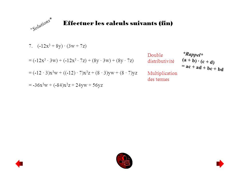 7.(-12x 3 + 8y) · (3w + 7z) = (-12x 3 · 3w) + (-12x 3 · 7z) + (8y · 3w) + (8y · 7z) = (-12 · 3)x 3 w + ((-12) · 7)x 3 z + (8 · 3)yw + (8 · 7)yz = -36x