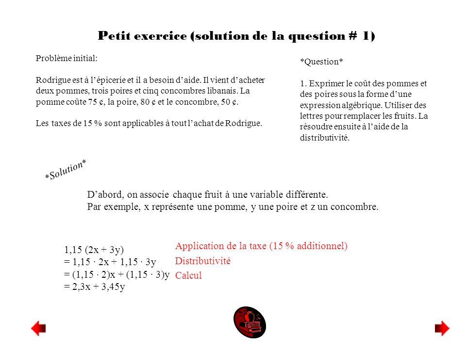 Petit exercice (solution de la question # 1) Problème initial: Rodrigue est à lépicerie et il a besoin daide. Il vient dacheter deux pommes, trois poi