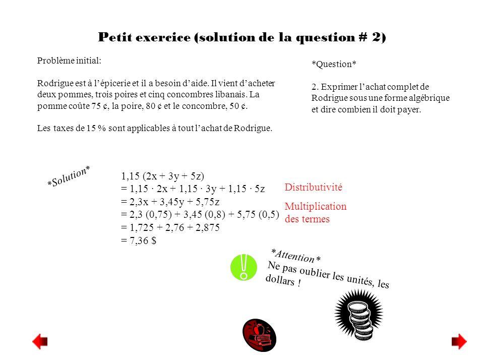 Petit exercice (solution de la question # 2) Problème initial: Rodrigue est à lépicerie et il a besoin daide. Il vient dacheter deux pommes, trois poi