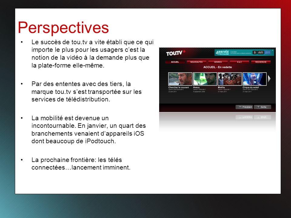 Perspectives Le succès de tou.tv a vite établi que ce qui importe le plus pour les usagers cest la notion de la vidéo à la demande plus que la plate-forme elle-même.