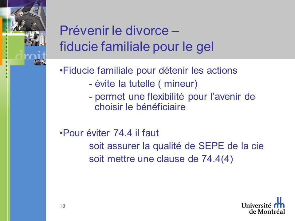 10 Prévenir le divorce – fiducie familiale pour le gel Fiducie familiale pour détenir les actions - évite la tutelle ( mineur) - permet une flexibilit