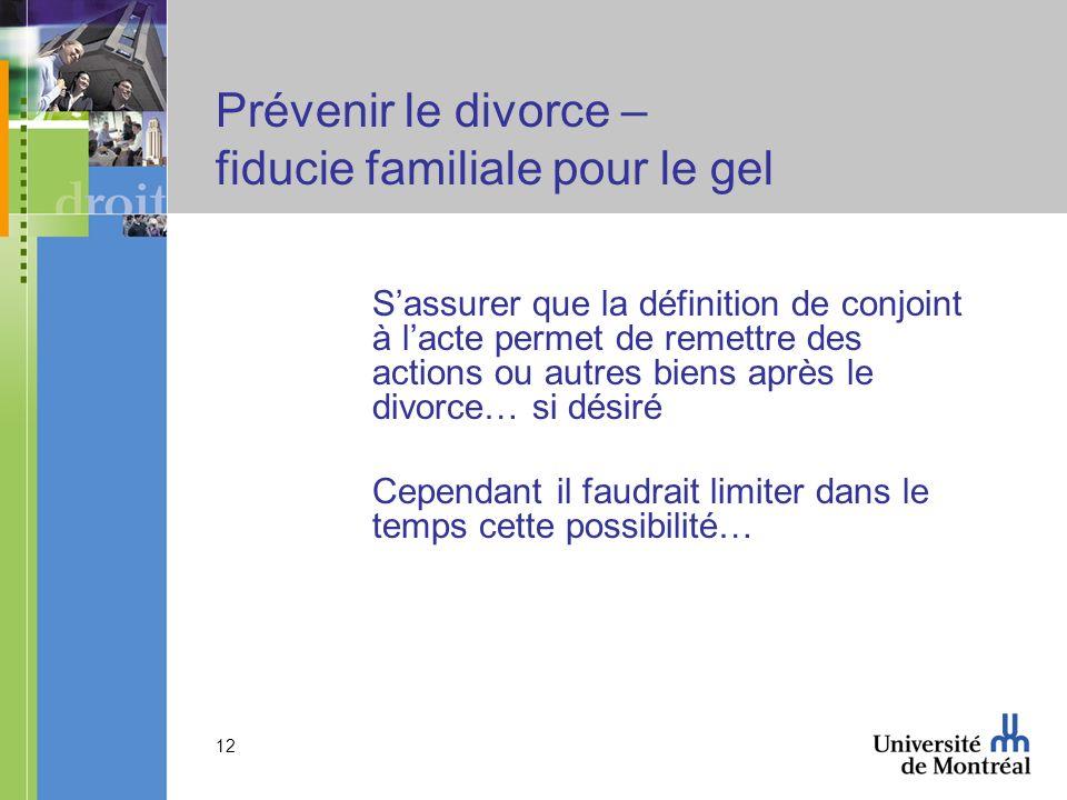 12 Prévenir le divorce – fiducie familiale pour le gel Sassurer que la définition de conjoint à lacte permet de remettre des actions ou autres biens a