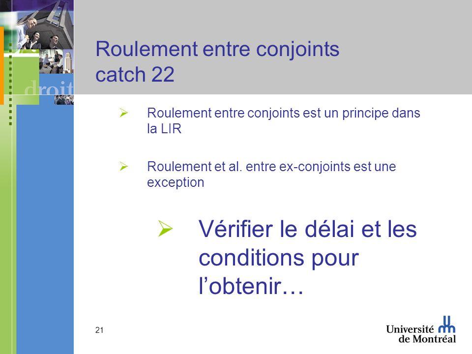 21 Roulement entre conjoints catch 22 Roulement entre conjoints est un principe dans la LIR Roulement et al. entre ex-conjoints est une exception Véri
