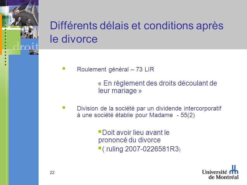22 Différents délais et conditions après le divorce Roulement général – 73 LIR « En règlement des droits découlant de leur mariage » Division de la so