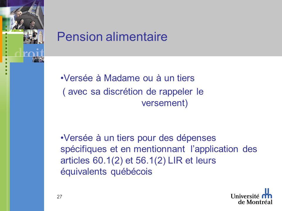 27 Pension alimentaire Versée à Madame ou à un tiers ( avec sa discrétion de rappeler le versement) Versée à un tiers pour des dépenses spécifiques et