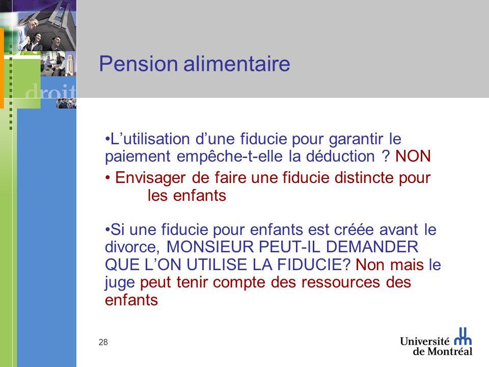 28 Pension alimentaire Lutilisation dune fiducie pour garantir le paiement empêche-t-elle la déduction ? NON Envisager de faire une fiducie distincte