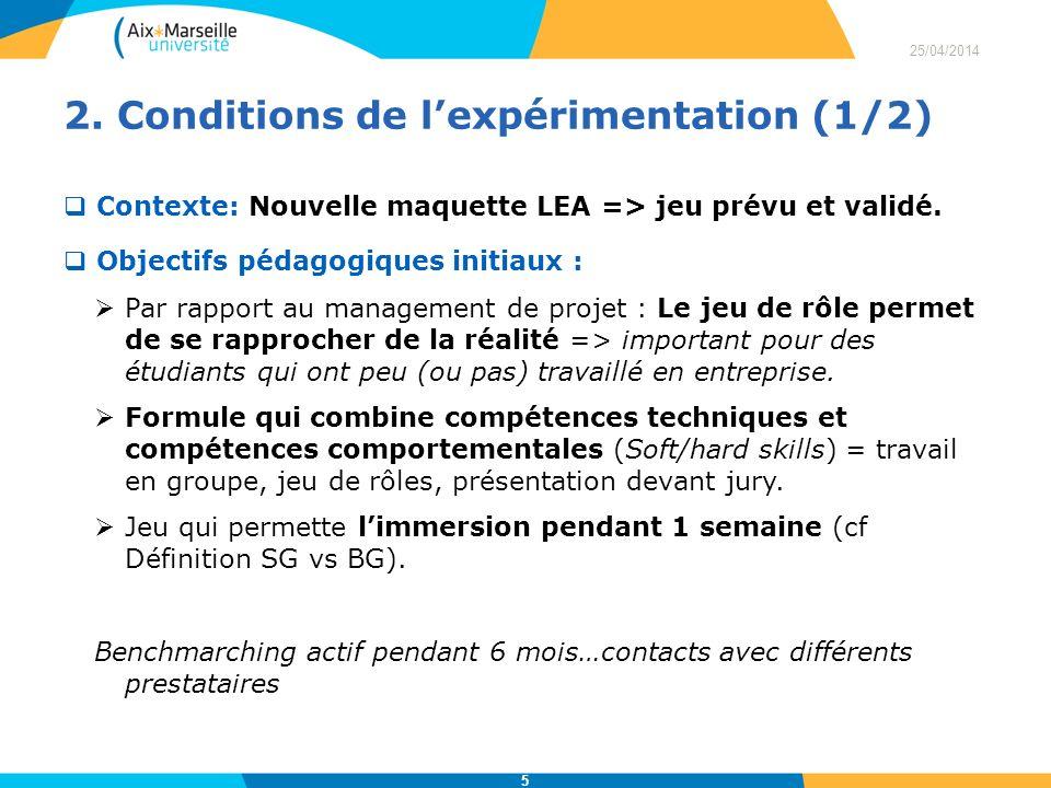2. Conditions de lexpérimentation (1/2) Contexte: Nouvelle maquette LEA => jeu prévu et validé. Objectifs pédagogiques initiaux : Par rapport au manag