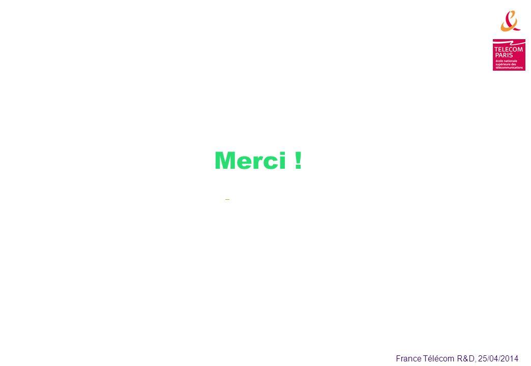France Télécom R&D, 25/04/2014 Merci !
