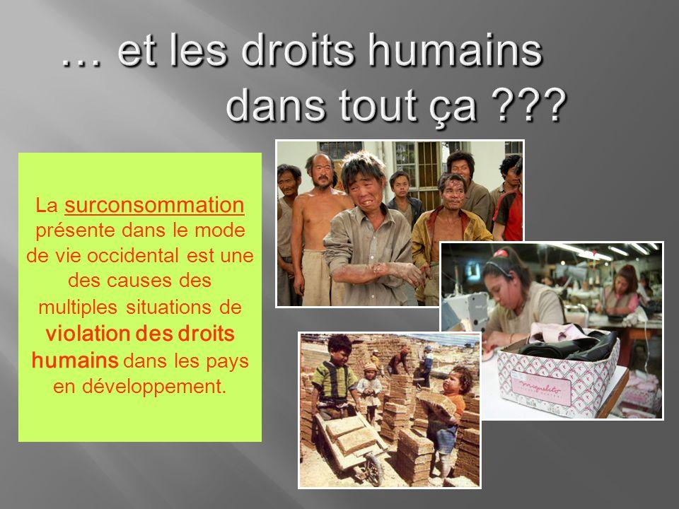La surconsommation présente dans le mode de vie occidental est une des causes des multiples situations de violation des droits humains dans les pays e