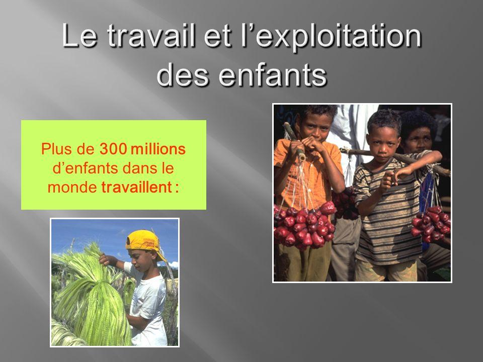 Plus de 300 millions denfants dans le monde travaillent :