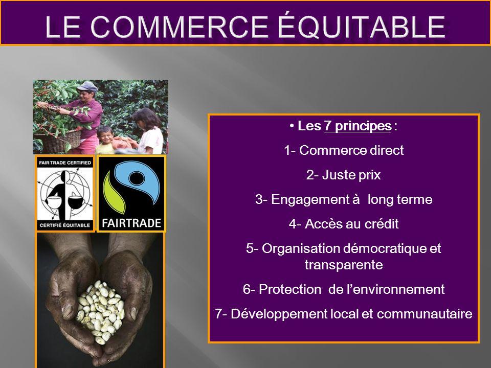 Les 7 principes : 1- Commerce direct 2- Juste prix 3- Engagement à long terme 4- Accès au crédit 5- Organisation démocratique et transparente 6- Prote