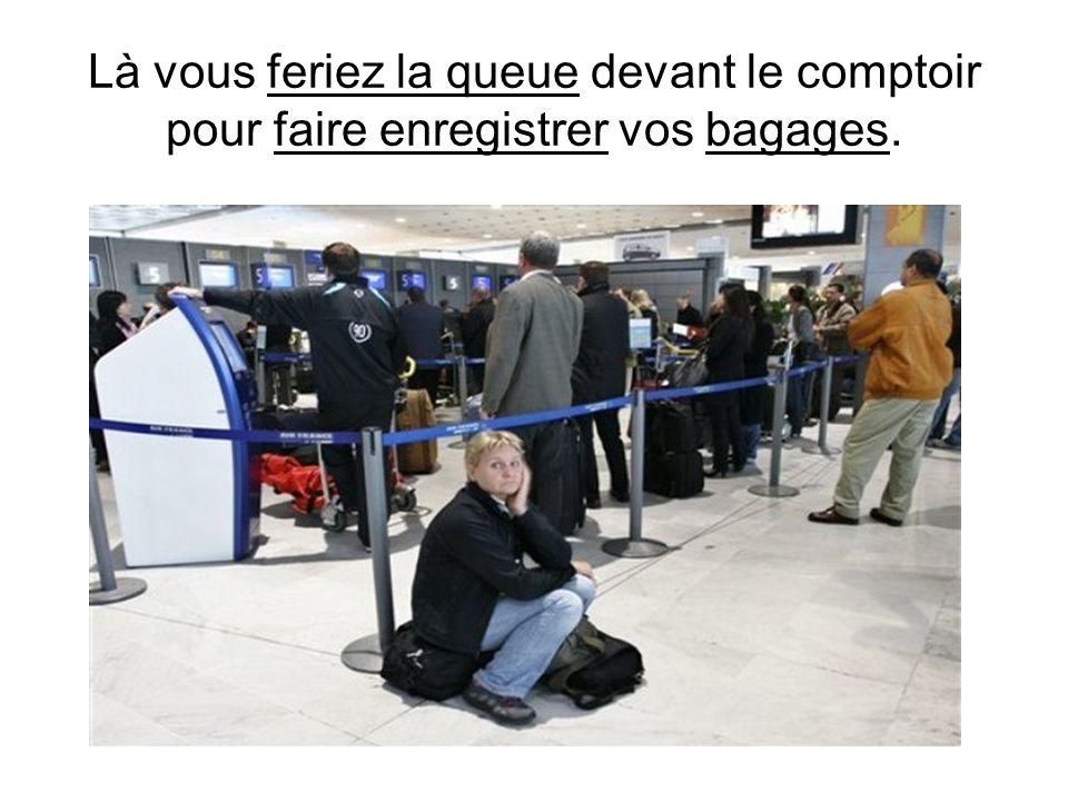 Dans laéroport vous iriez au comptoir de votre compagnie.