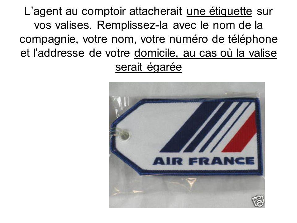 Une fois au comptoir: 1-vous montreriez votre passeport à lagent 2-votre billet davion 3-vous feriez enregistrer les bagages (1 ou 2 valises) 4-vous p