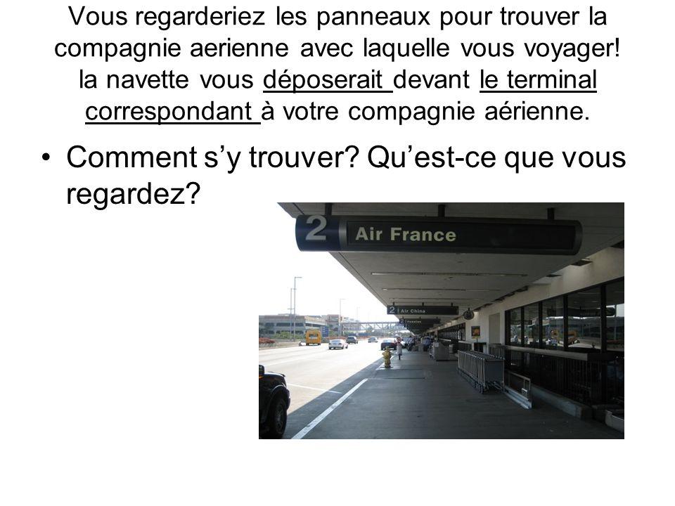 Vous regarderiez les panneaux pour trouver la compagnie aerienne avec laquelle vous voyager.