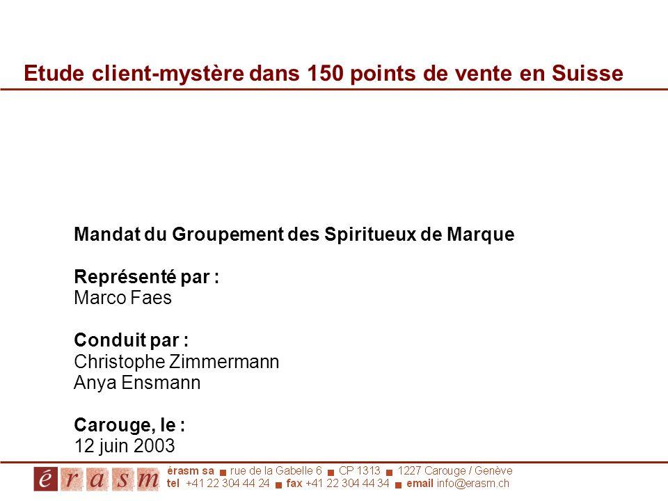 Etude client-mystère dans 150 points de vente en Suisse Mandat du Groupement des Spiritueux de Marque Représenté par : Marco Faes Conduit par : Christ