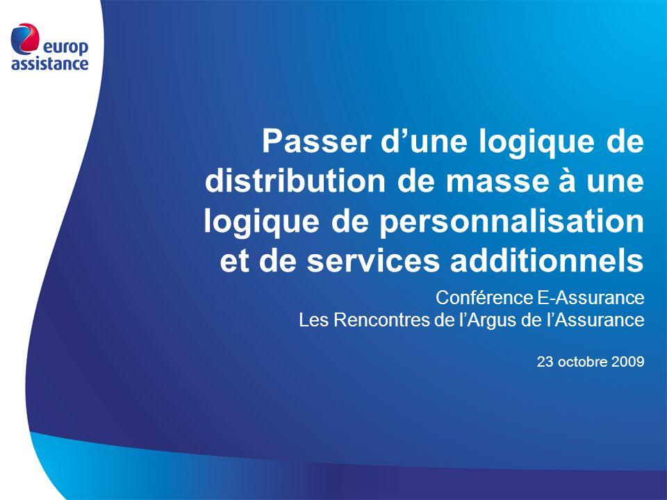 Passer dune logique de distribution de masse à une logique de personnalisation et de services additionnels Conférence E-Assurance Les Rencontres de lA