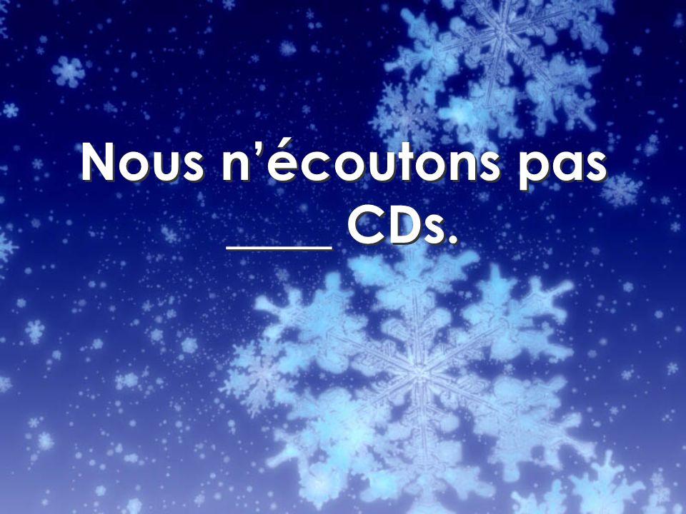 Nous nécoutons pas ____ CDs.