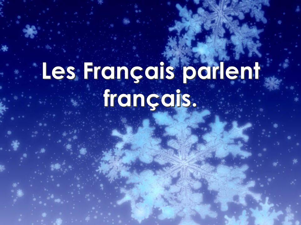 Les Français parlent français.