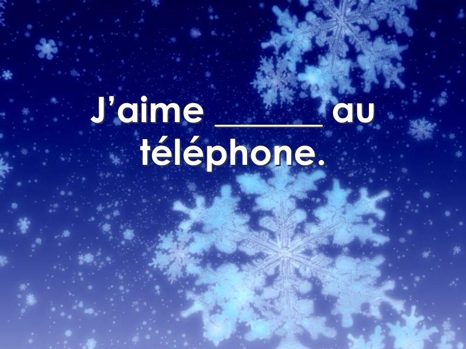 Jaime ______ au téléphone.