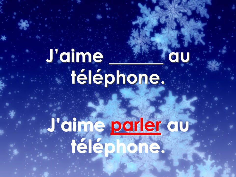 Jaime parler au téléphone.