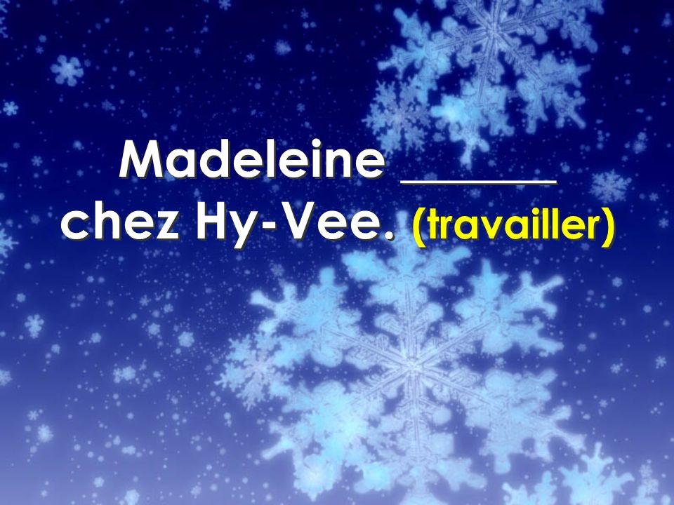 Madeleine ______ chez Hy-Vee. (travailler)