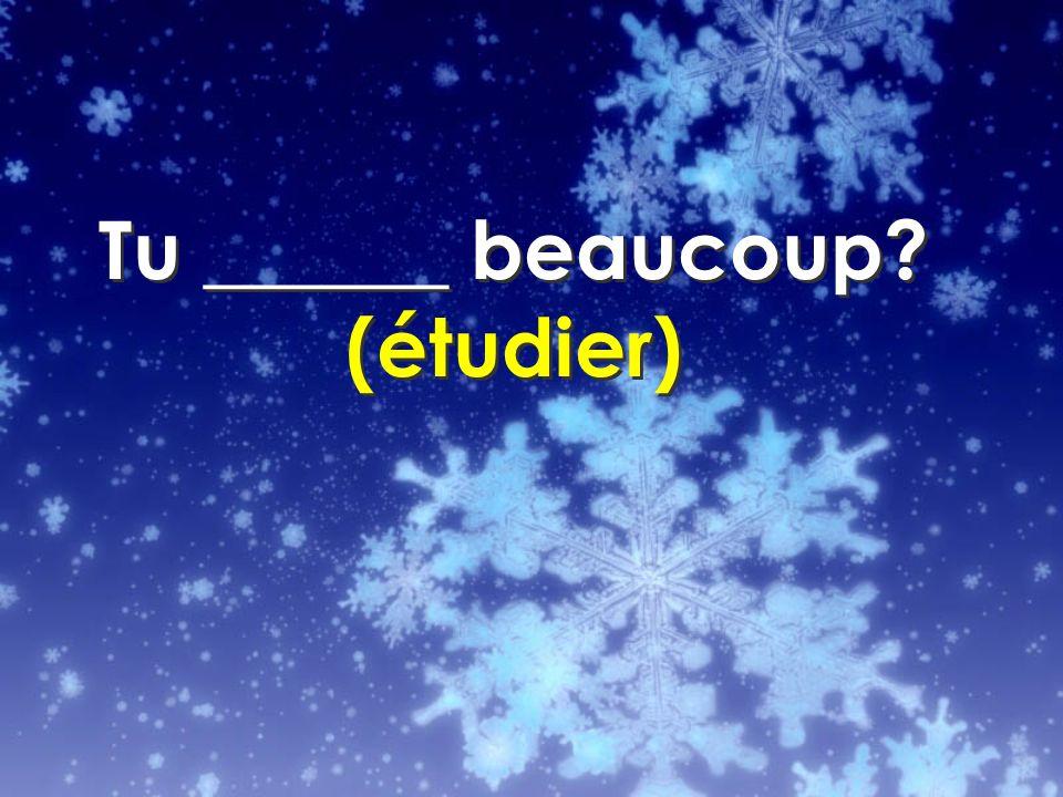 Tu ______ beaucoup? (étudier)