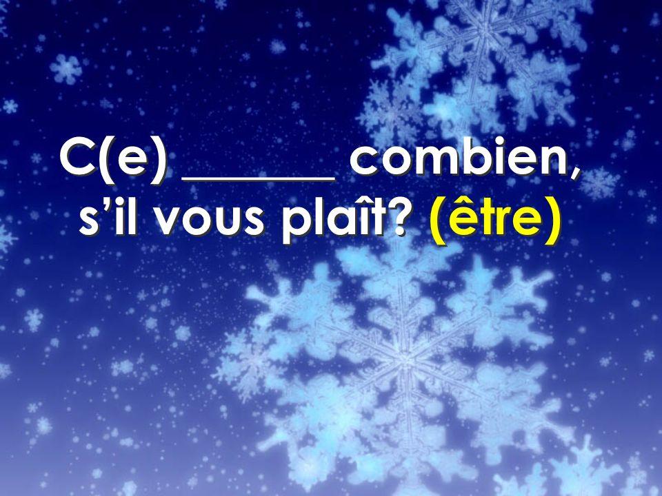 C(e) ______ combien, sil vous plaît? (être)