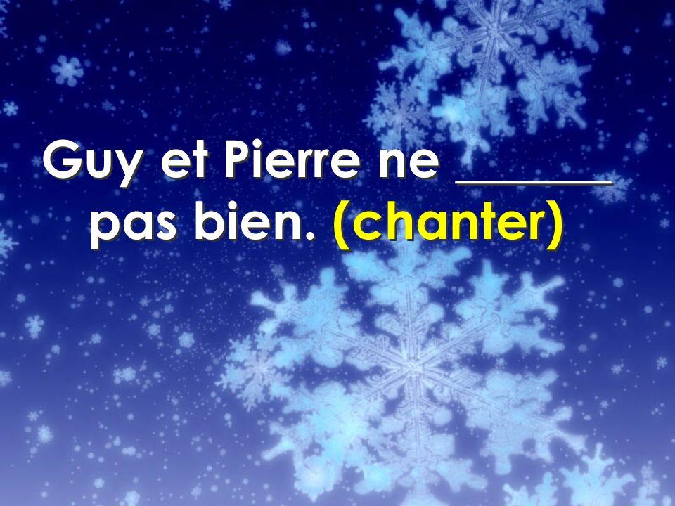 Guy et Pierre ne ______ pas bien. (chanter)
