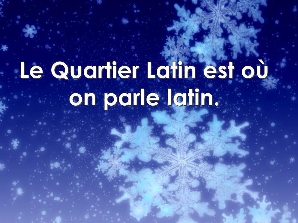 Le Quartier Latin est où on parle latin.