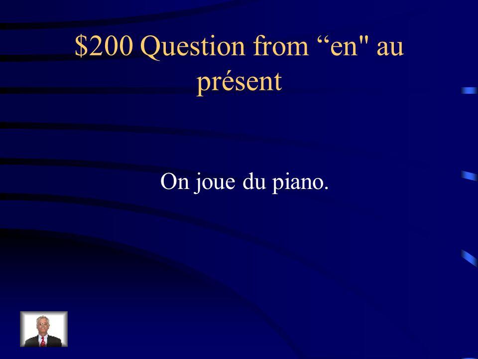 $100 Answer from en au présent Jen achète.
