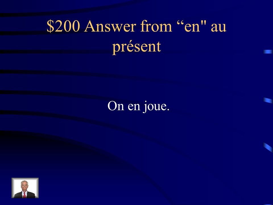 $200 Question from en au présent On joue du piano.