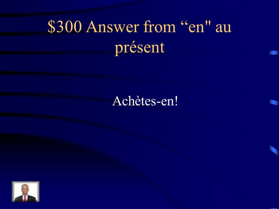 $300 Question from en au présent Achète des pommes!