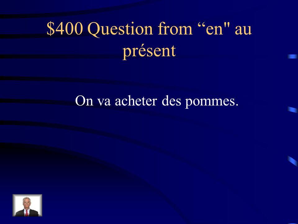 $300 Answer from en au présent Achètes-en!