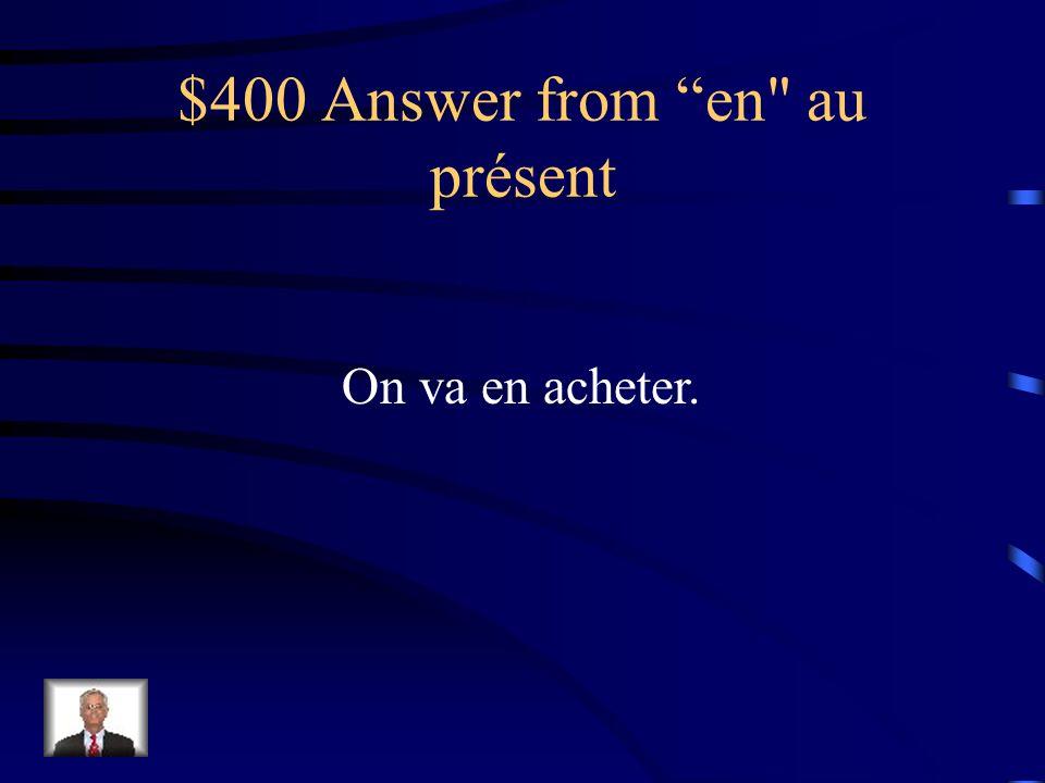$400 Question from en au présent On va acheter des pommes.