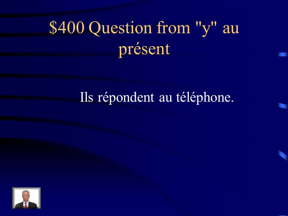 $300 Answer from y au présent On y va.
