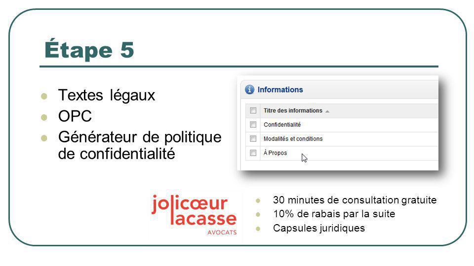 Étape 5 Textes légaux OPC Générateur de politique de confidentialité 30 minutes de consultation gratuite 10% de rabais par la suite Capsules juridiques