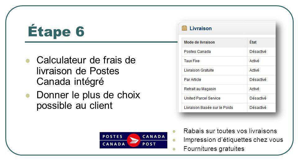 Étape 6 Calculateur de frais de livraison de Postes Canada intégré Donner le plus de choix possible au client Rabais sur toutes vos livraisons Impression détiquettes chez vous Fournitures gratuites