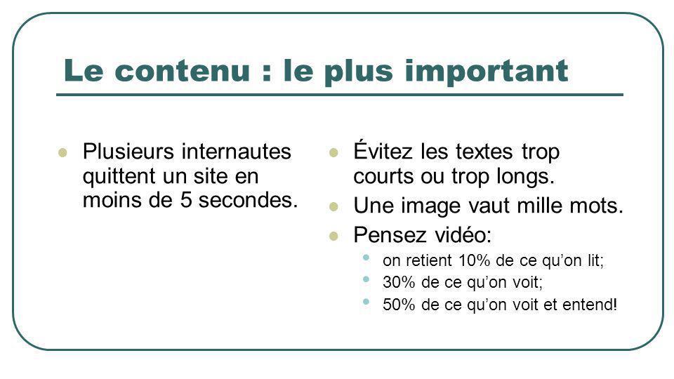Le contenu : le plus important Plusieurs internautes quittent un site en moins de 5 secondes.