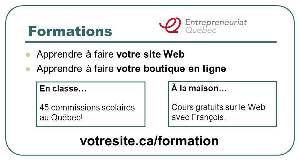 Formations Apprendre à faire votre site Web Apprendre à faire votre boutique en ligne En classe… 45 commissions scolaires au Québec.