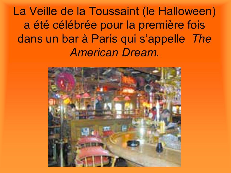 La Veille de la Toussaint (le Halloween) a été célébrée pour la première fois dans un bar à Paris qui sappelle The American Dream.