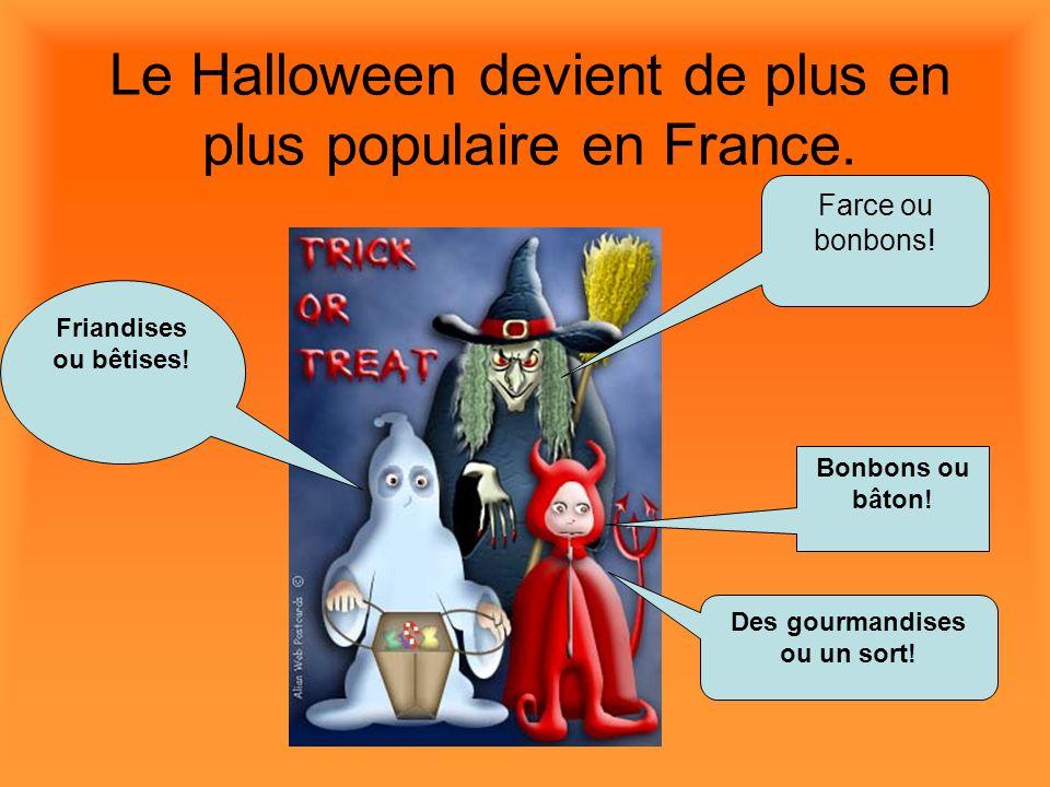 Le Halloween devient de plus en plus populaire en France. Farce ou bonbons! Bonbons ou bâton! Friandises ou bêtises! Des gourmandises ou un sort!