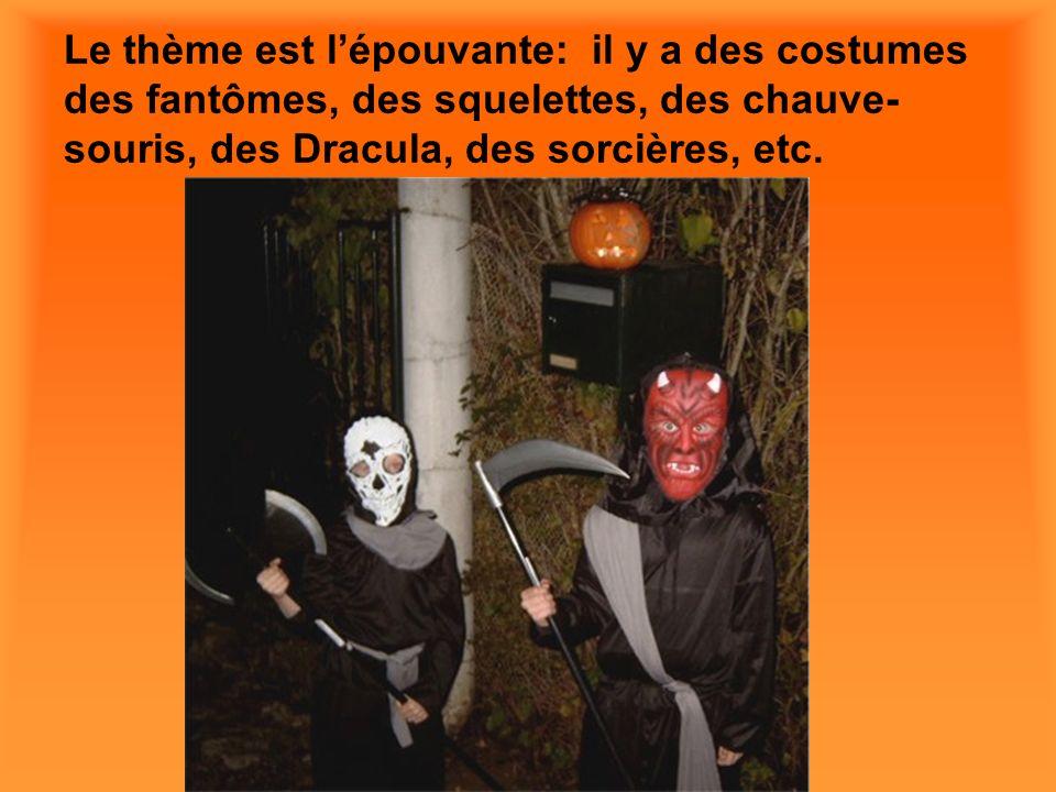 Le thème est lépouvante: il y a des costumes des fantômes, des squelettes, des chauve- souris, des Dracula, des sorcières, etc.