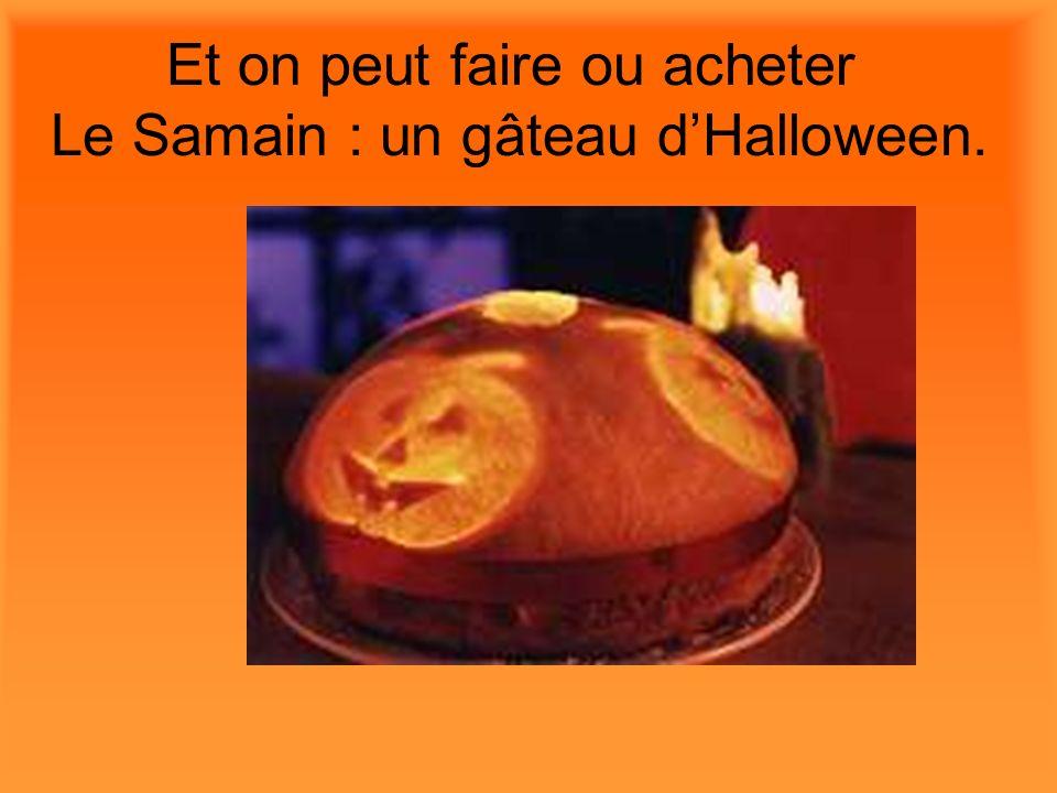 Et on peut faire ou acheter Le Samain : un gâteau dHalloween.