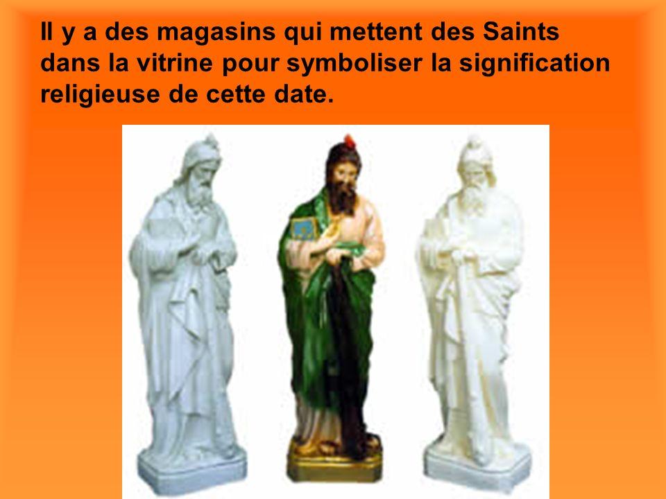 Il y a des magasins qui mettent des Saints dans la vitrine pour symboliser la signification religieuse de cette date.