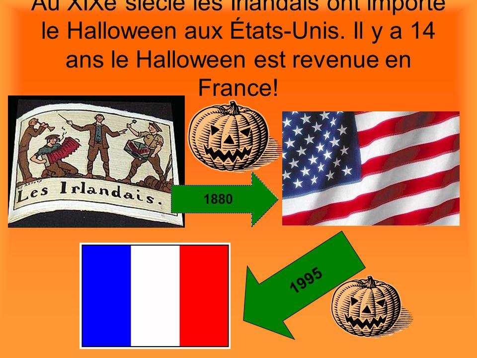 Au XIXe siècle les Irlandais ont importé le Halloween aux États-Unis. Il y a 14 ans le Halloween est revenue en France! 1880 1995