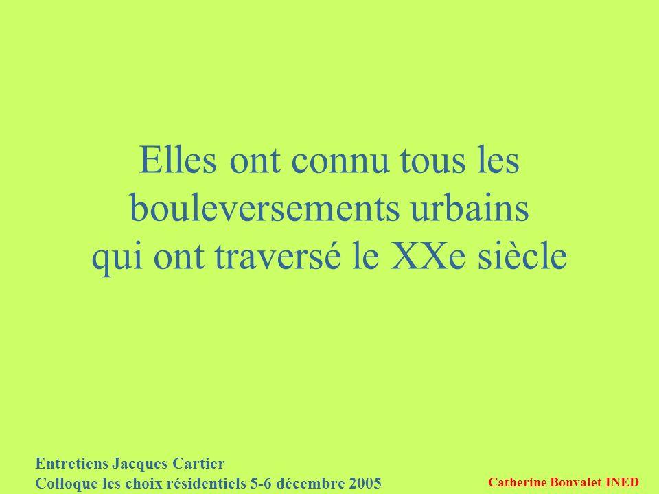 Entretiens Jacques Cartier Colloque les choix résidentiels 5-6 décembre 2005 Catherine Bonvalet INED Elles ont connu tous les bouleversements urbains qui ont traversé le XXe siècle